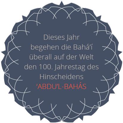 100. Jahrestag Hinscheiden 'Abdu'l-Bahá